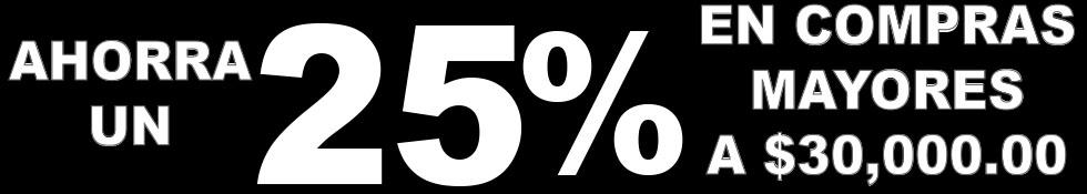 25% de descuento en compras mayores a $ 30,000.00